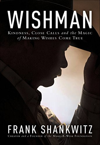 Wishman: Kindness, Close Calls and the Magic of Making Wishes Come True (Making The Call compare prices)