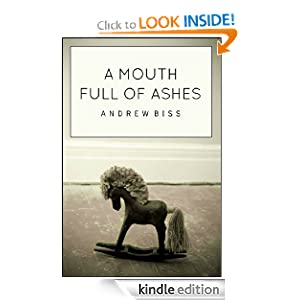 Free Kindle Book: A Mouth Full of Ashes, by Andrew Biss