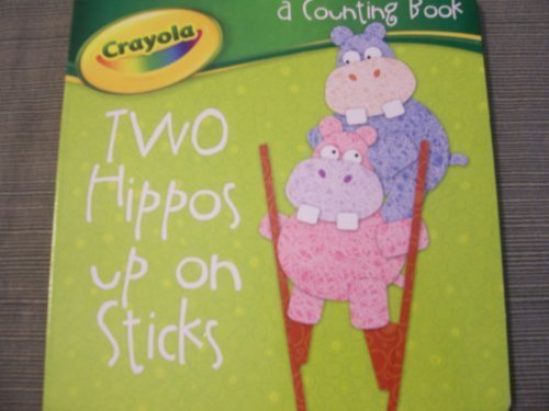 Crayola Board Book ~ Two Hippos up on Sticks (A Counting Book) - 1