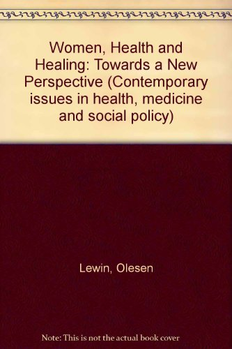 Women, Health and Healing: Toward a New Perspective (Contemporary Issues in Health, Medicine, and Social Policy)