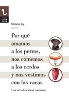Por qu� amamos a los perros, nos comemos a los cerdos y nos vestimos con las vacas: Una introducci�n al carnismo (Spanish Edition)