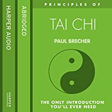 Principles of Tai Chi: The only introduction you'll ever need (       ABRIDGED) by Paul Brecher Narrated by Paul Brecher