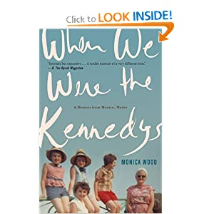 When We Were the Kennedys: A Memoir from Mexico, Maine by Monica Wood