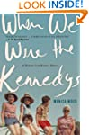 When We Were the Kennedys: A Memoir f...