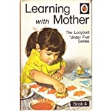 Learning with Mother: Bk. 4 (Ladybird under five series)