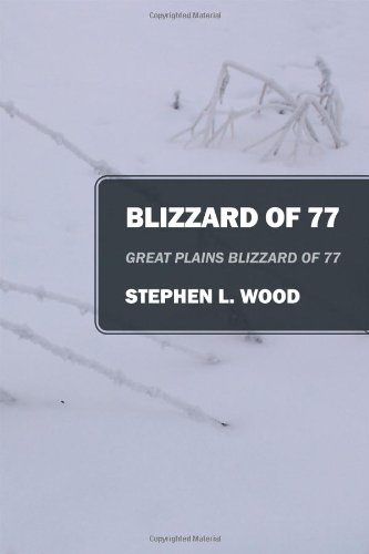 Blizzard of 77: Great Plains Blizzard of 77: Stephen L Wood: 9781478718840: Amazon.com: Books