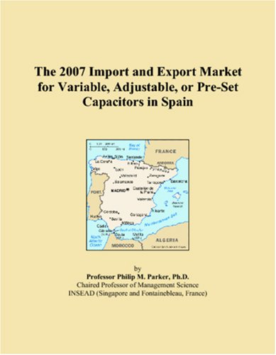 The 2007 Import and Export Market for Variable, Adjustable, or Pre-Set Capacitors in Spain