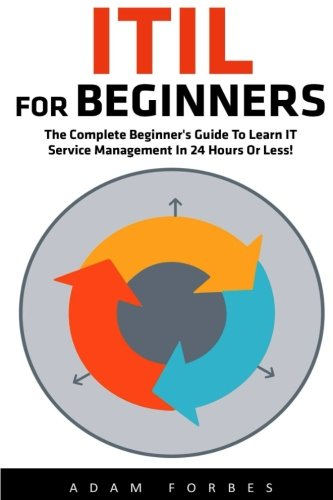 ITIL For Beginners: The Complete Beginner's Guide To Learn IT Service Management In 24 Hours Or Less! (ITIL, ITIL Foundation, ITIL Service Operation) (Itil Service Operation 2011 compare prices)