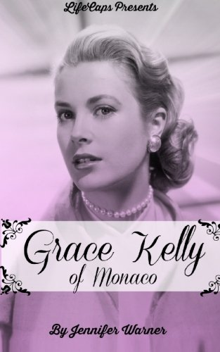 Grace Kelly of Monaco: The Inspiring Story of How An American Film Star Became a Princess