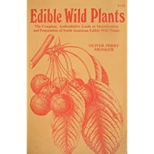 Edible Wild Plants: The Complete, Authoritative Guide to Identification and Preparation of North American Edible Wild Plants