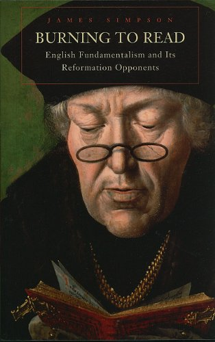 Burning to Read: English Fundamentalism and Its Reformation Opponents, James Simpson