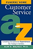 img - for Funeral Home Customer Service A-Z: Creating Exceptional Experiences for Today's Families book / textbook / text book