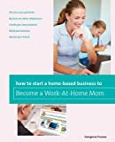 img - for How to Start a Home-Based Business to Become a Work-At-Home Mom   [HT START A HOME BASED BUSINESS] [Paperback] book / textbook / text book
