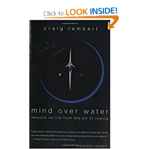 Mind Over Water: Lessons on Life from the Art of Rowing Craig Lambert
