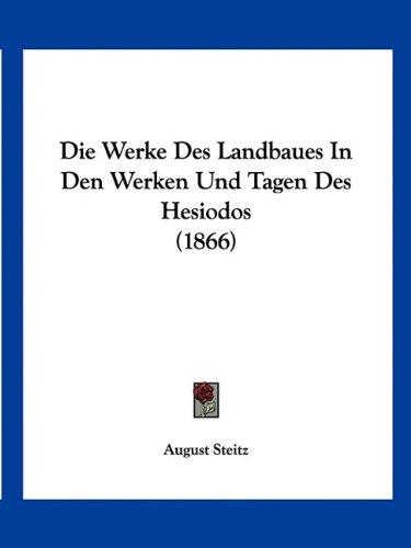 Die Werke Des Landbaues in Den Werken Und Tagen Des Hesiodos (1866)