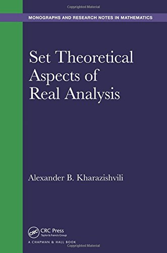 Set Theoretical Aspects of Real Analysis (Monographs and Research Notes in Mathematics)