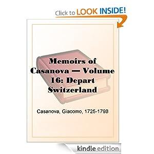 Memoirs of Casanova Volume 16: Depart Switzerland Giacomo Casanova