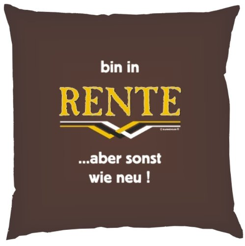 Kissen mit Innenkissen – Bin in Rente… aber sonst wie neu! – für rüstige Rentner zum Geburtstag – 40 x 40 cm – in schoco-braun günstig