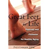 Great Feet for Life: Footcare and Footwear for Healthy Aging ~ Paul Langer