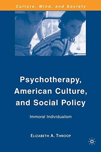 Psychotherapy, American Culture, and Social Policy: Immoral Individualism (Culture, Mind, and Society)