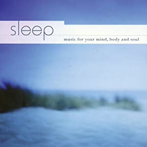 Sleep - Music for Your Mind, Body and Soul