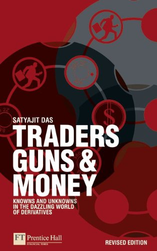 Traders, Guns and Money: Knowns and unknowns in the dazzling world of derivatives Revised edition (Financial Times Series)