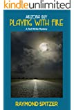 Playing with Fire: Arizona Guy (A Ted White Mystery Book 2)