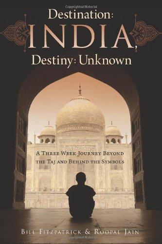 Destination: India, Destiny: Unknown: A Three Week Journey Beyond the Taj and Behind the Symbols