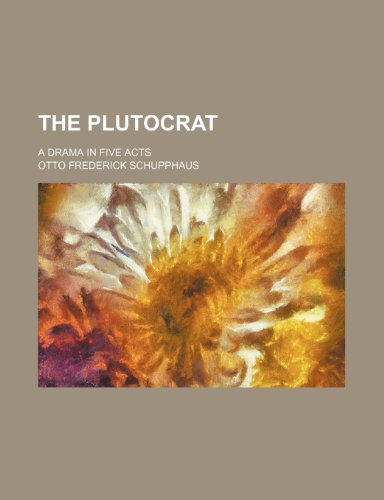 The Plutocrat; A Drama in Five Acts