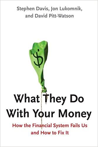 What They Do With Your Money: How the Financial System Fails Us, and How to Fix It