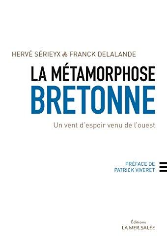 Hervé Sérieyx - La métamorphose bretonne: Un vent d'espoir venu de l'ouest (French Edition)