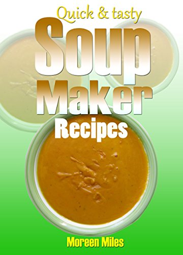 Quick and Tasty Soup Maker Recipes (Mile Maker compare prices)