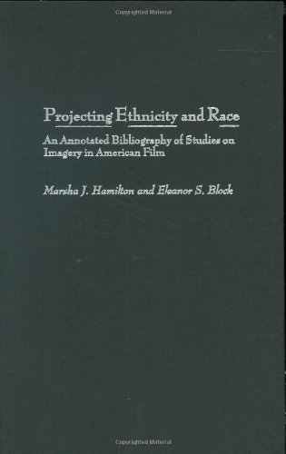 Projecting Ethnicity and Race: An Annotated Bibliogaphy of Studies on Imagery in American Film (Bibliographies and Index