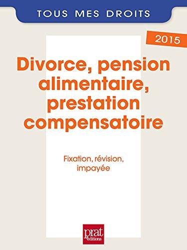 Divorce, pension alimentaire, prestation compensatoire : fixation, révision, impayée