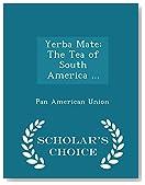 Yerba Mate: The Tea of South America ... - Scholar's Choice Edition