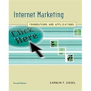 Internet Marketing: Foundations and Applications Carolyn F. Siegel