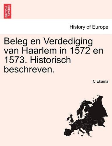 Beleg en Verdediging van Haarlem in 1572 en 1573. Historisch beschreven.