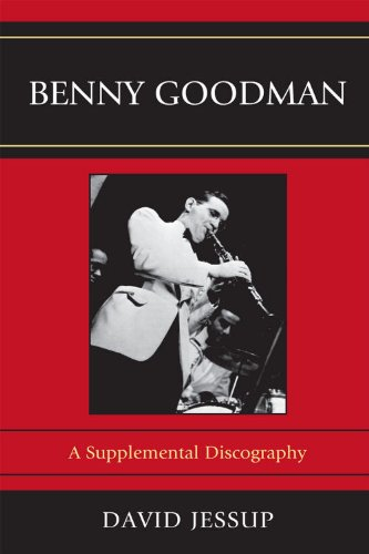 Benny Goodman: A Supplemental Discography (Studies In Jazz)