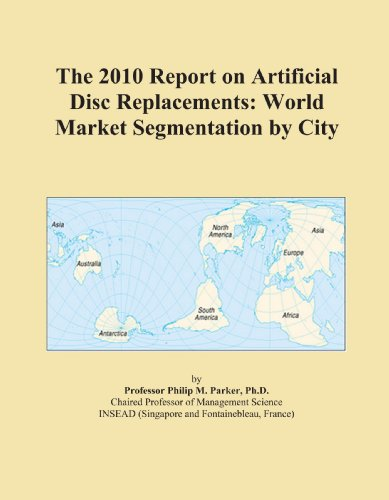 The 2010 Report on Artificial Disc Replacements: World Market Segmentation by City