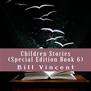 Children Stories: Special Edition, Book 6 | [Bill Vincent]