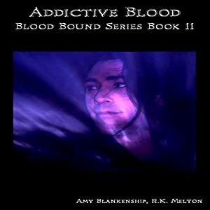 Addictive Blood: Blood Bound Series Book 11 | [Amy Blankenship, R. K. Melton]