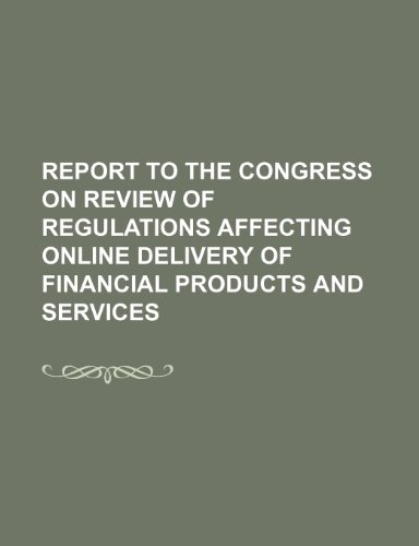 Report to the Congress on Review of Regulations Affecting Online Delivery of Financial Products and Services