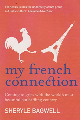 My French Connection: Coming to Grips with the World's Most Beautiful But Baffling Country PDF