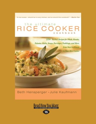 The Ultimate Rice Cooker Cookbook (Volume 1 of 2): 250 No-Fail Recipes for Pilafs, Risotto, Polenta, Chilis, Soups, Porridges, Puddings, and More, from Start to Finish in Your Rice Cooker by Beth Hensperger