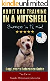 Adult Dog Training IN A NUTSHELL: Success in 12 min! - Dog Lover's SUMMARY Reference Guide (New Dog Series Book 3)