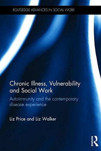 Chronic Illness, Vulnerability and Social Work: Autoimmunity and the contemporary disease experience (Routledge Advances in Social Work) PDF