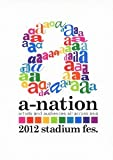 a-nation2012 stadium fes. [DVD]