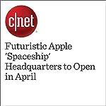 Futuristic Apple 'Spaceship' Headquarters to Open in April | Shara Tibken