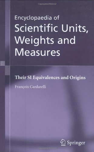Encyclopaedia of Scientific Units, Weights and Measures: Their SI Equivalences and Origins