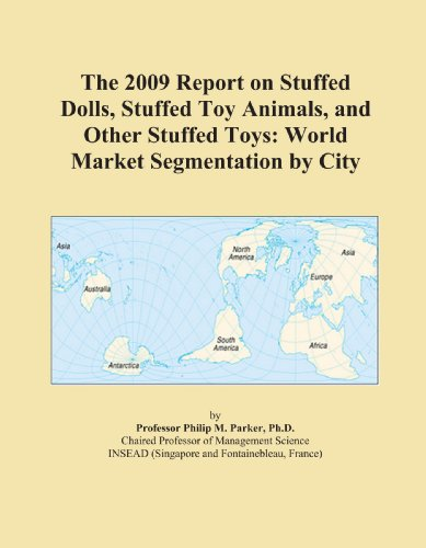 The 2009 Report on Stuffed Dolls, Stuffed Toy Animals, and Other Stuffed Toys: World Market Segmentation by City